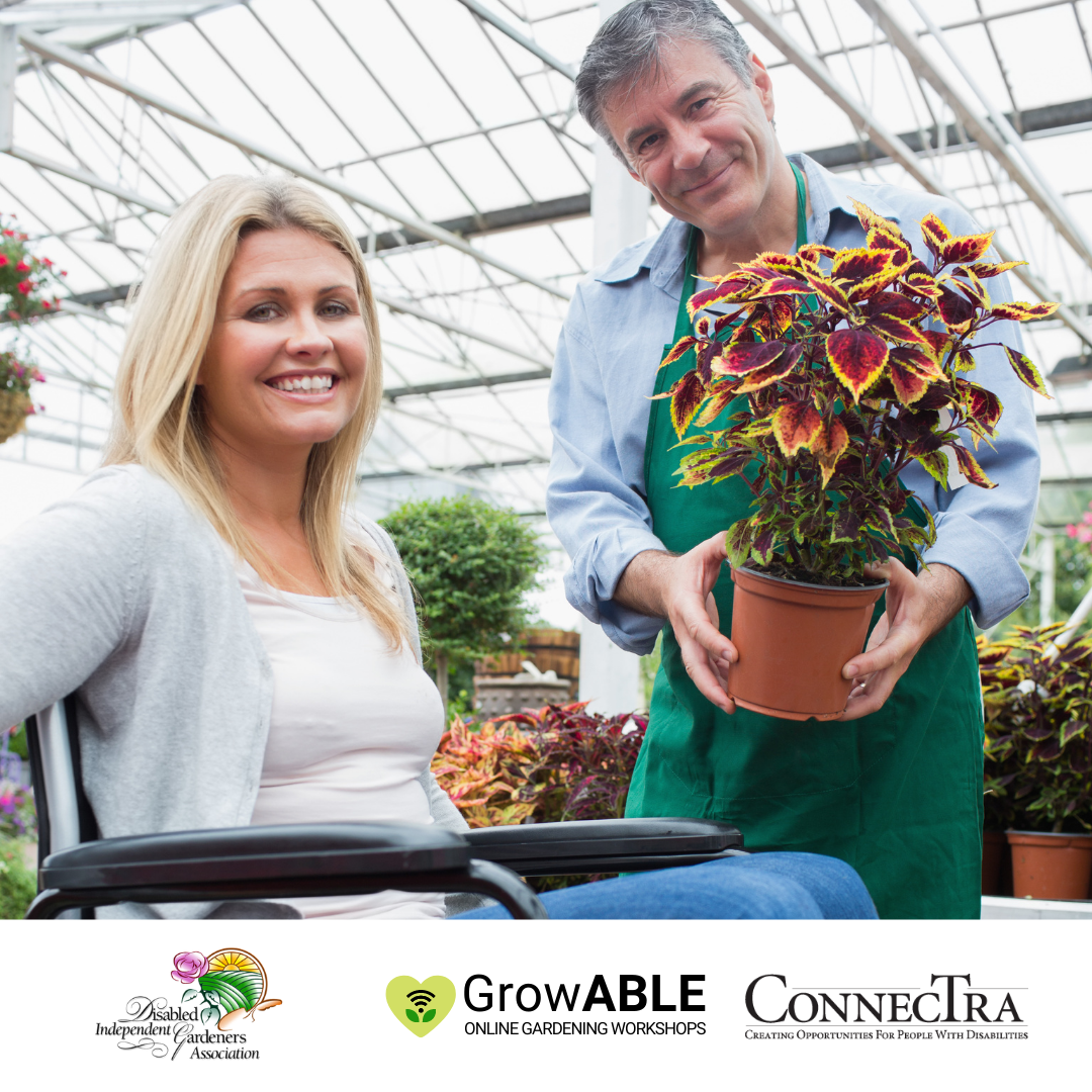 Blonde woman in a wheelchair next to a man holding a pot of orange flowers. (Disabled Independent Gardeners Association logo. GrowAble logo. ConnecTra logo.).