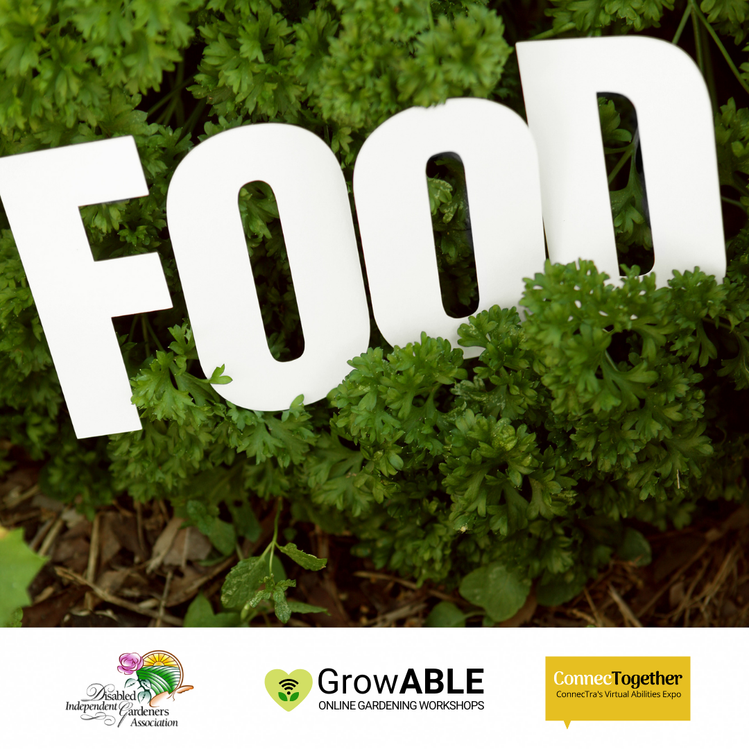 Big, white, capital letters spelling FOOD held in a bush. (Disabled Independent Gardeners Association Logo. GrowAble Logo. ConnecTogether Logo.).
